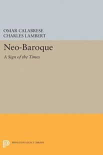 Neo-Baroque by Omar Calabrese, Charles Lambert (9780691607139) - PaperBack - Philosophy Modern