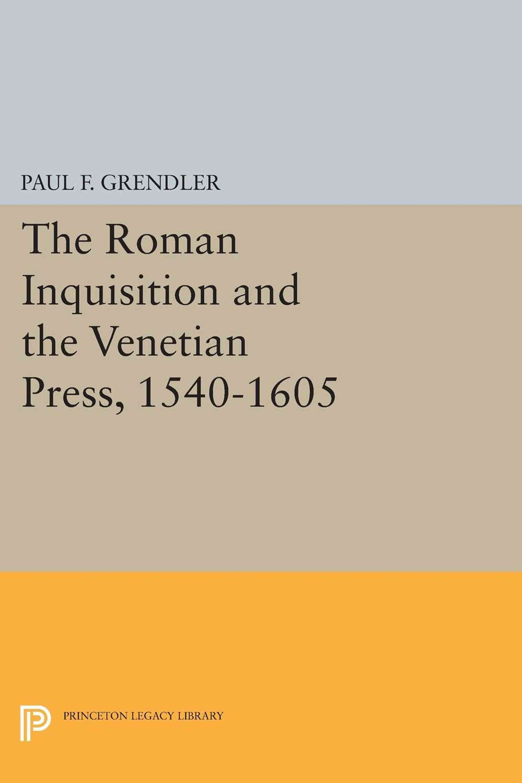 The Roman Inquisition and the Venetian Press, 1540-1605