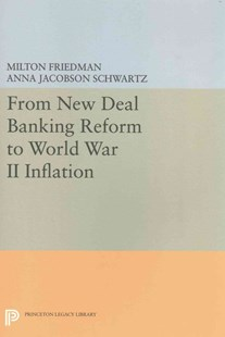 From New Deal Banking Reform to World War II Inflation by Milton Friedman, Anna Jacobson Schwartz (9780691615646) - PaperBack - Business & Finance Ecommerce