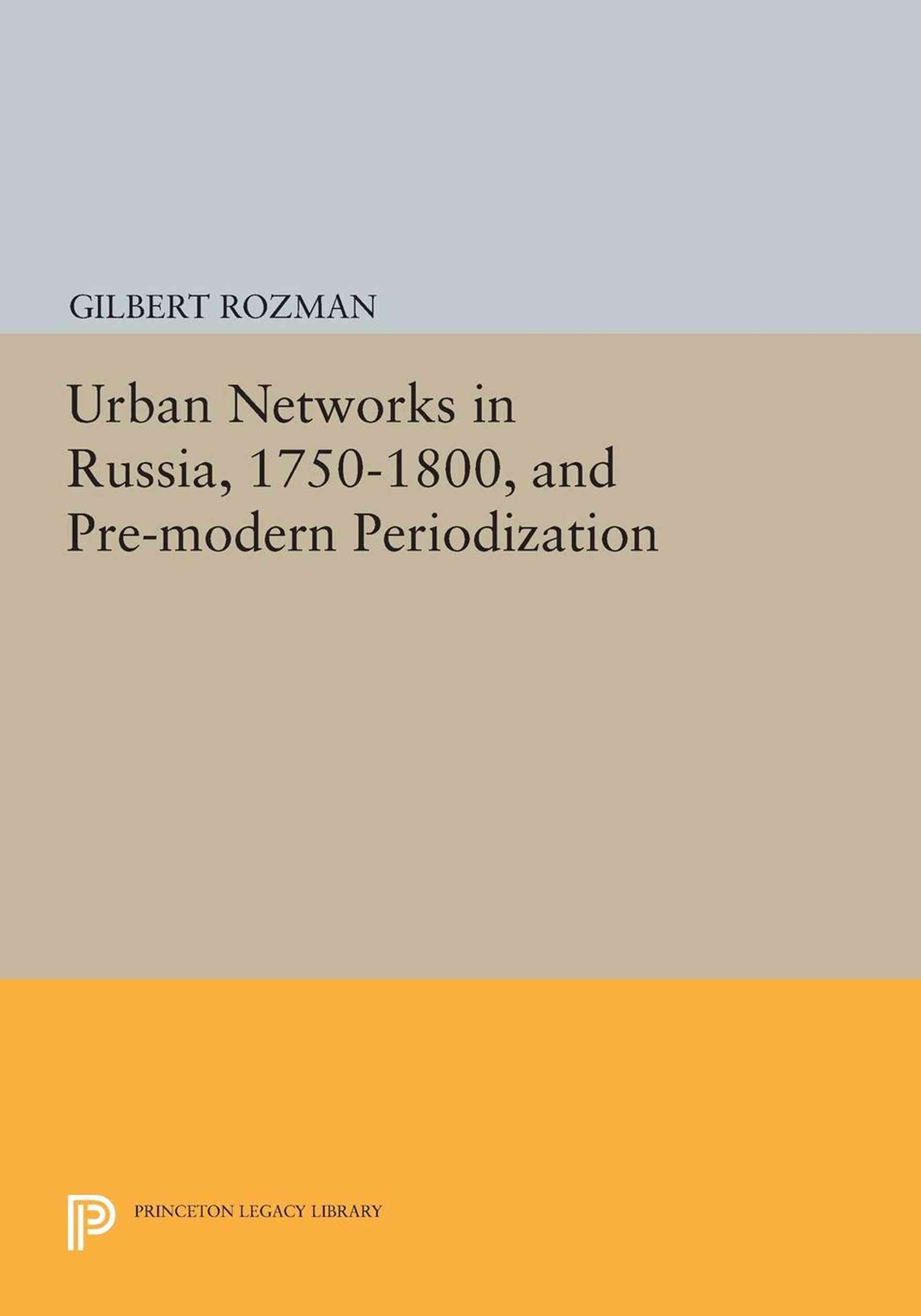Urban Networks in Russia, 1750-1800, and Pre-Modern Periodization