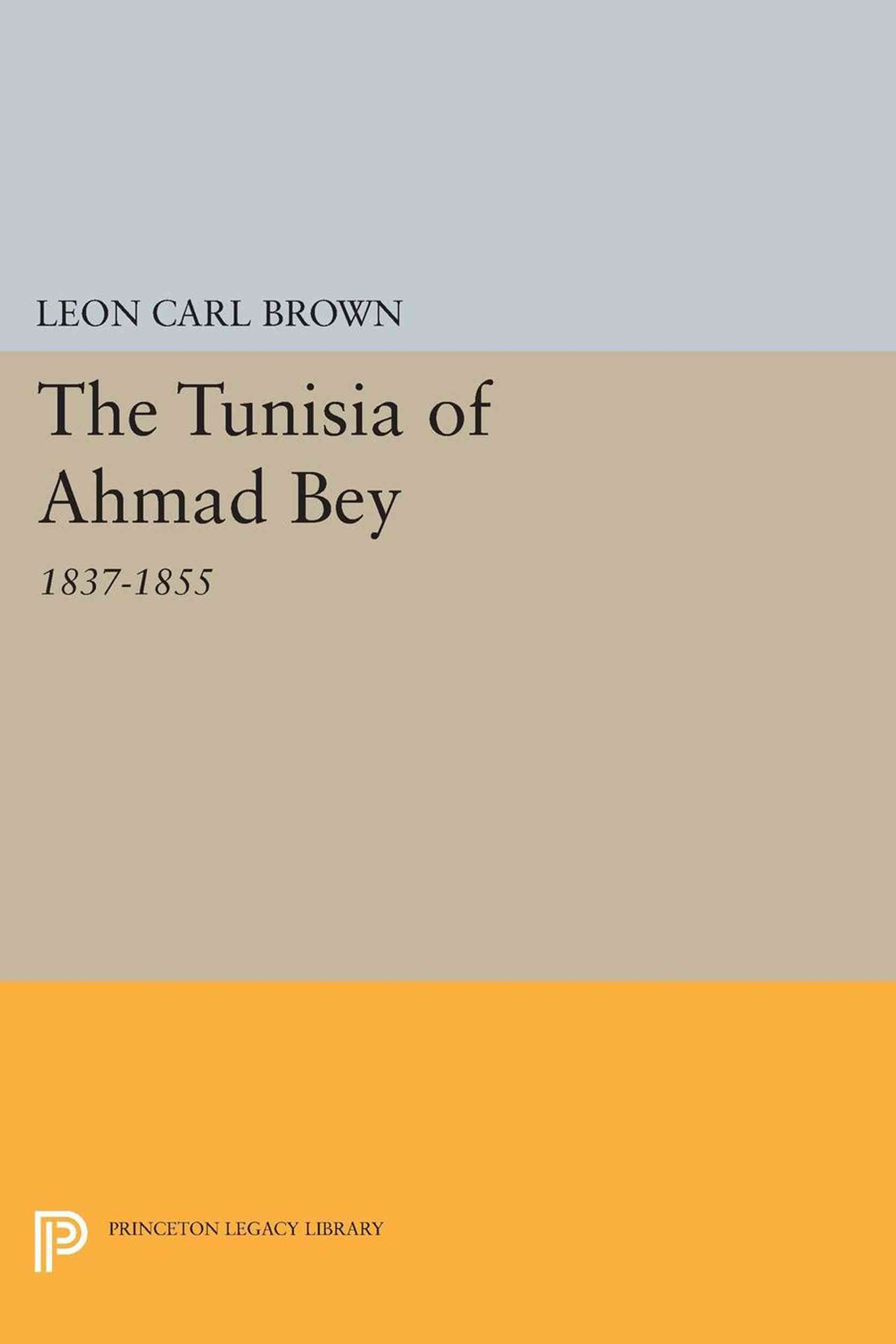 The Tunisia of Ahmad Bey, 1837-1855