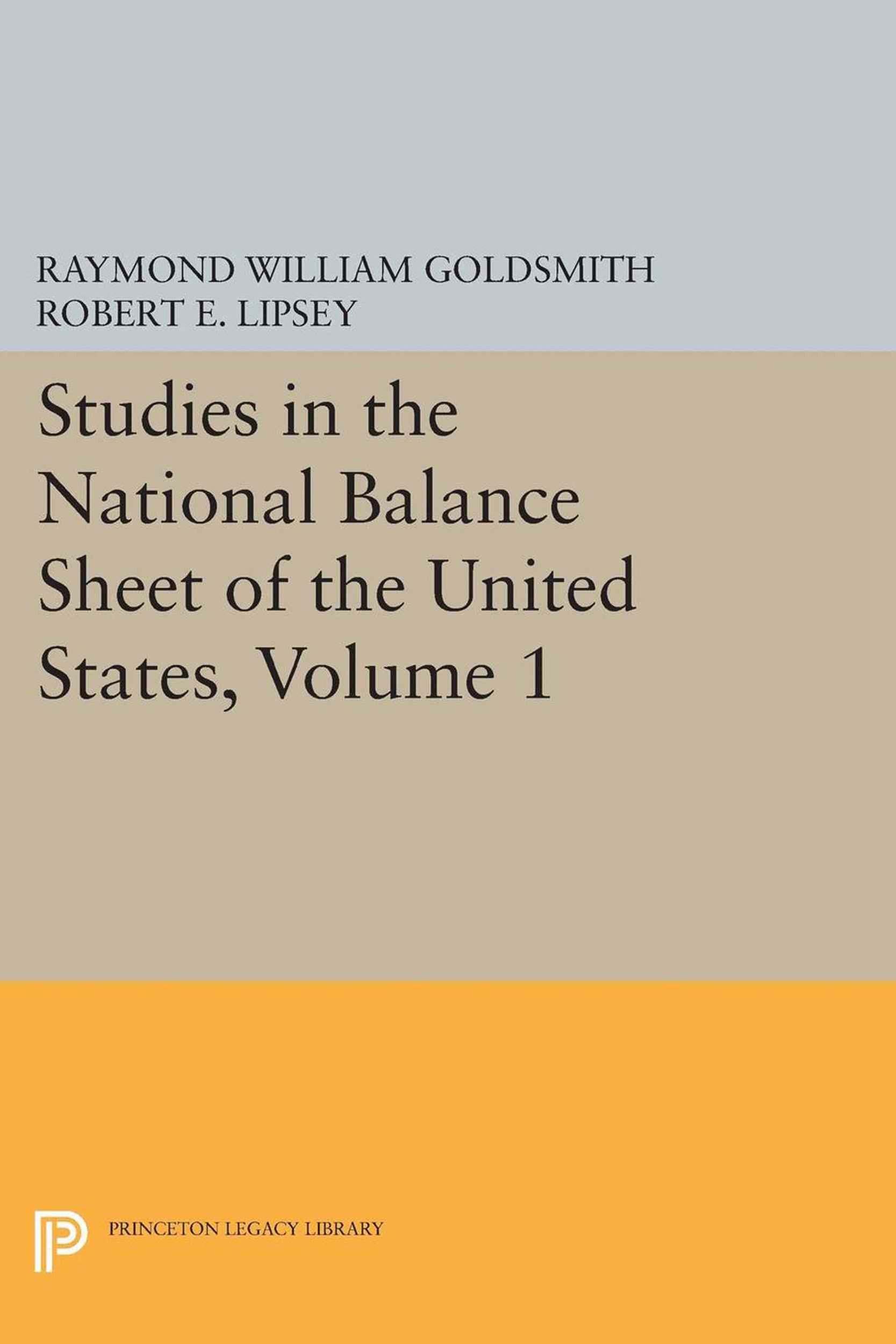 Studies in the National Balance Sheet of the United States, Volume 1