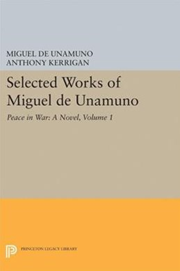 Selected Works of Miguel de Unamuno: Peace in War: A Novel