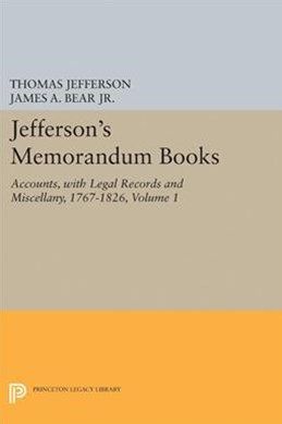 Jefferson's Memorandum Books: Accounts, with Legal Records and Miscellany, 1767-1826