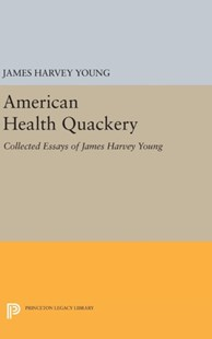 American Health Quackery by James Harvey Young (9780691630304) - HardCover - History Latin America