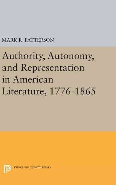 Authority, Autonomy, and Representation in American Literature, 1776-1865