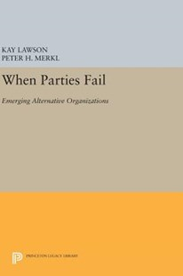 When Parties Fail by Kay Lawson, Peter H. Merkl (9780691634494) - HardCover - Politics Political Issues