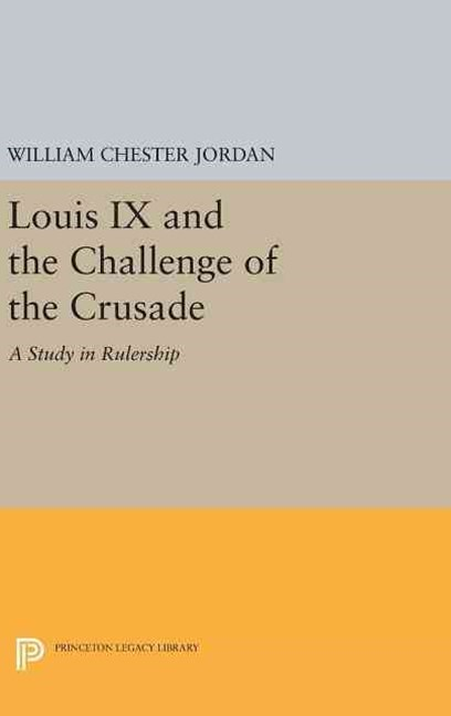 Louis IX and the Challenge of the Crusade