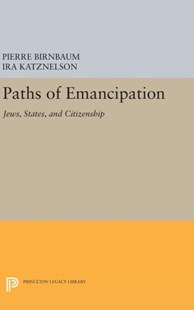 Paths of Emancipation by Pierre Birnbaum, Ira Katznelson (9780691636344) - HardCover - History European