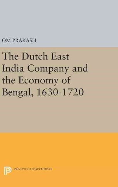 The Dutch East India Company and the Economy of Bengal, 1630-1720