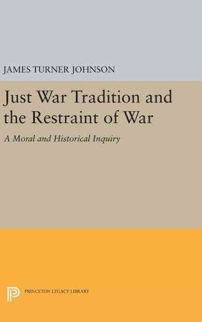 Just War Tradition and the Restraint of War