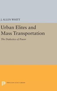 Urban Elites and Mass Transportation by J. Allen Whitt (9780691641973) - HardCover - Business & Finance Organisation & Operations