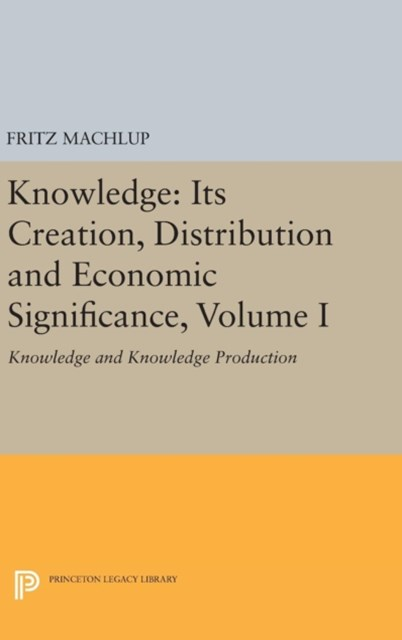 Knowledge: Its Creation, Distribution and Economic Significance