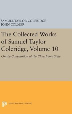 The Collected Works of Samuel Taylor Coleridge, Volume 10: on the Constitution of the Church and St