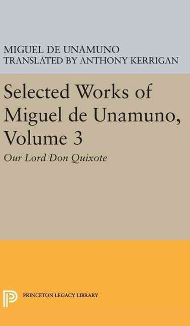 Selected Works of Miguel de Unamuno, Volume 3: Our Lord Don Quixote