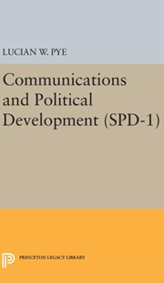 Communications and Political Development (SPD-1) by Lucian W. Pye (9780691649689) - HardCover - Politics Political Issues
