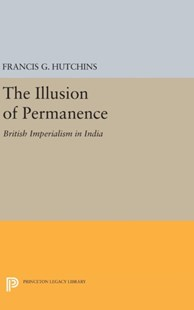 Illusion of Permanence by Francis G. Hutchins (9780691649795) - HardCover - History Asia