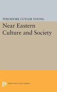 Near Eastern Culture and Society by Theodore Cuyler Young (9780691654775) - HardCover - Social Sciences Sociology