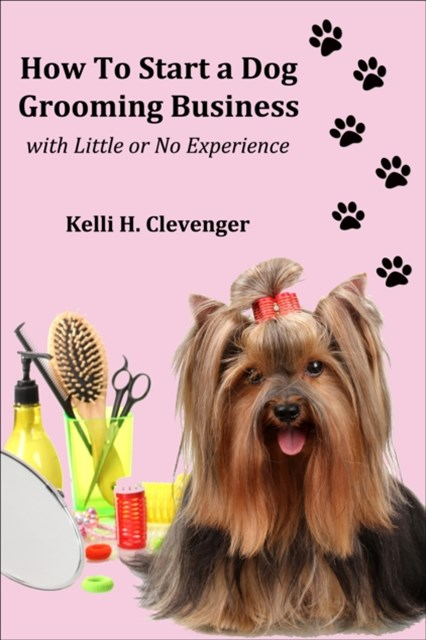 How to Start a Dog Grooming Business With Little or No Experience