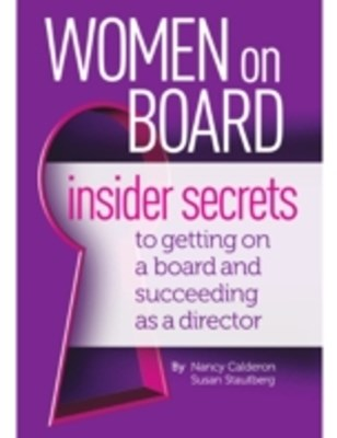 Women On Board - Insider Secrets to Getting On a Board and Succeeding As a Director