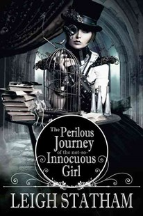 The Perilous Journey of the Not-So-Innocuous Girl by Leigh Statham (9780692337349) - PaperBack - Fantasy