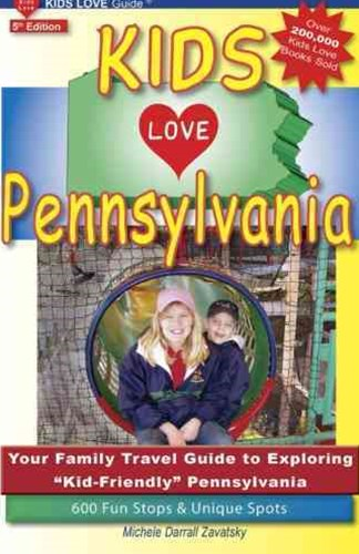 "Kids Love Pennsylvania - Your Family Travel Guide to Exploring ""Kid-Friendly"" Pennsylvania"