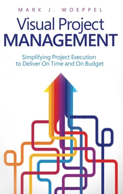 (ebook) Visual Project Management: Simplifying Project Execution to Deliver On Time and On Budget