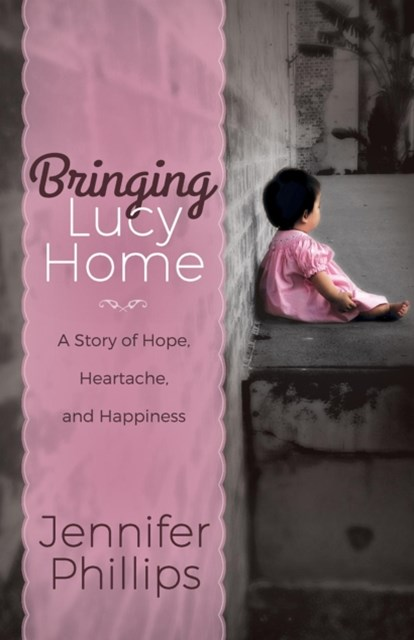 Bringing Lucy Home: A Story of Hope, Heartache, and Happiness