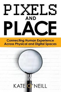 Pixels and Place by Kate O'Neill (9780692732267) - PaperBack - Computing