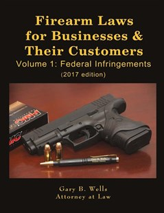 Firearm Laws for Businesses & Their Customers by Gary B. Wells (9780692864937) - PaperBack - Reference Law