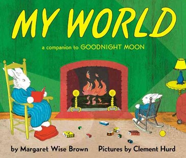 My World Board Book by Margaret Wise Brown, Margaret Wise Brown, Clement Hurd (9780694008629) - HardCover - Non-Fiction Family Matters