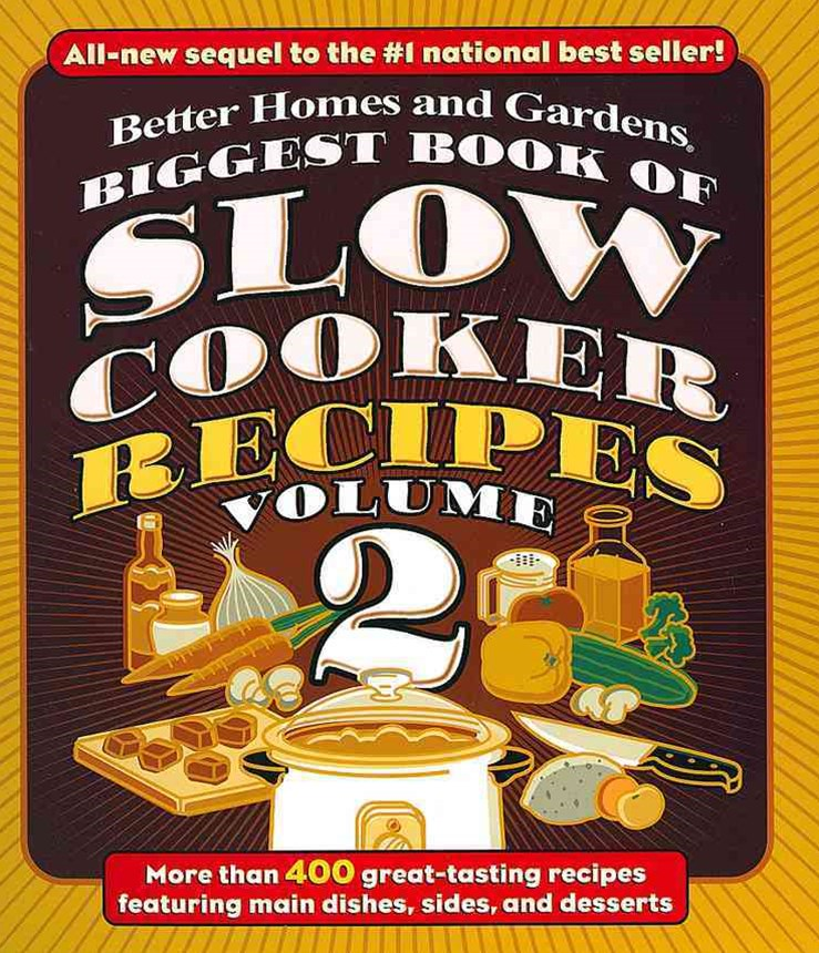 Biggest Book of Slow Cooker Recipes Volume 2: Better Homes and Gardens