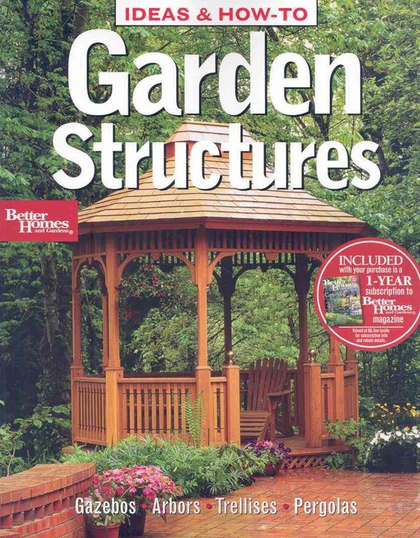 Ideas and How-to Garden Structures: Better Homes annd Gardens