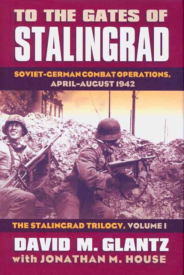 To the Gates of Stalingrad: The Stalingrad Trilogy