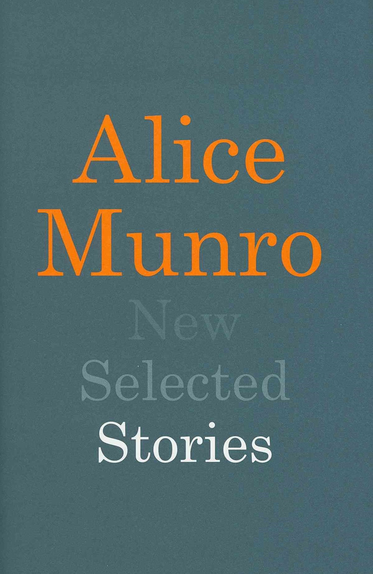 Alice Munro -- New Selected Stories
