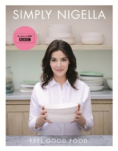 Simply Nigella: Feel Good Food by Nigella Lawson (9780701189358) - HardCover - Cooking Cooking Reference