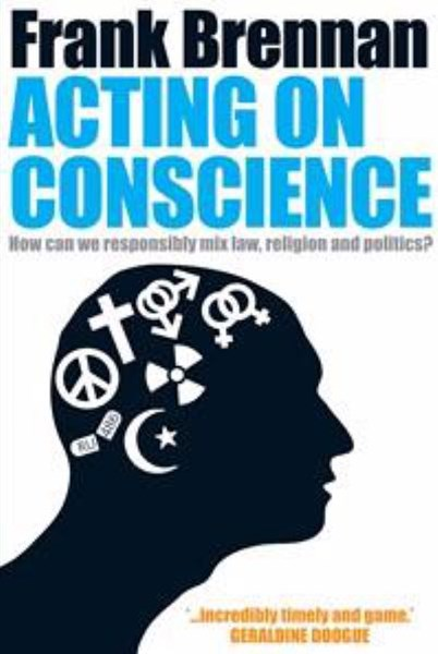 Acting On Conscience:How Can We Responsibly Mix Law, Religion and       Politics?