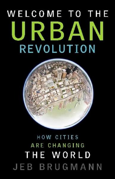 Welcome to the Urban Revolution. How Cities Are Changing the World