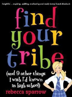 Find Your Tribe (and 9 Other Things I Wish I