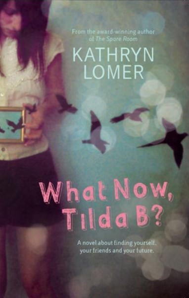 What Now, Tilda B?                                                      A novel about finding yourself, your friends and your future.