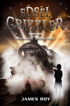 Edsel Grizzler: Rescue Mission Book Two