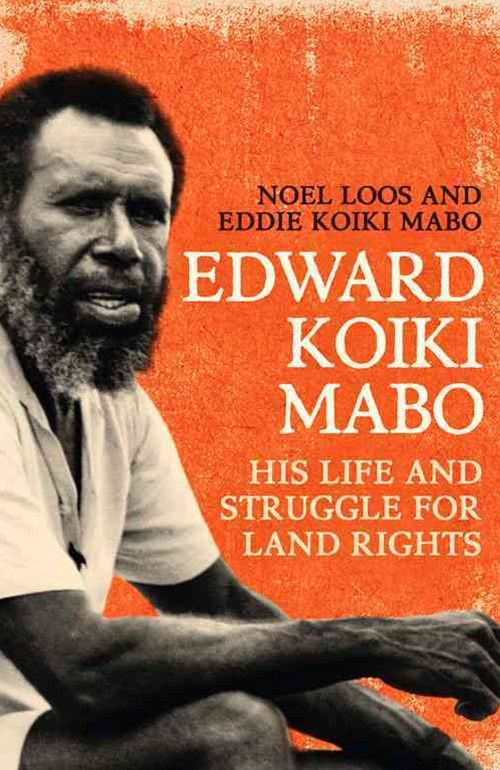 Edward Koiki Mabo: His Life & Struggle for Land Rights (New Edition)