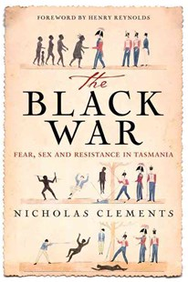 The Black War: Fear, Sex and Resistance in Tasmania by Clements Nicholas, Henry Reynolds (9780702250064) - PaperBack - History Australian