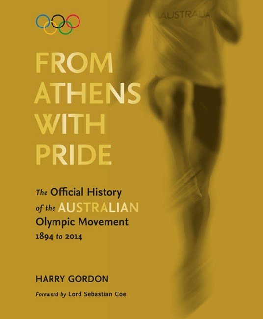 From Athens with Pride: The Official History of the Australian Olympic Movement 1894 to 2014