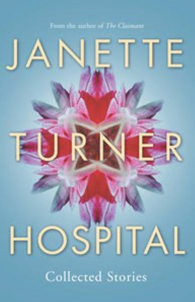Janette Turner Hospital Collected Stories (New Edition)