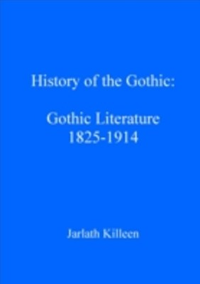 History of the Gothic: Gothic Literature 1825-1914