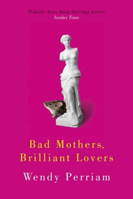 Bad Mothers, Brilliant Lovers