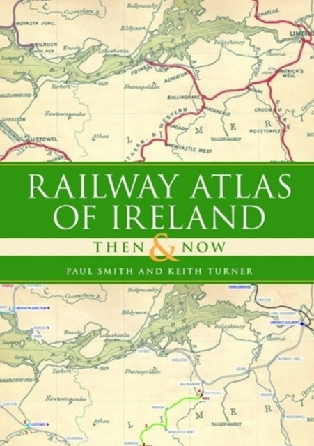 Railway Atlas of Ireland Then and Now