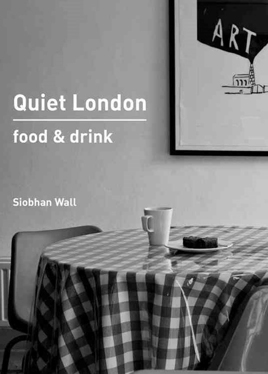 Quiet London: Food & Drink