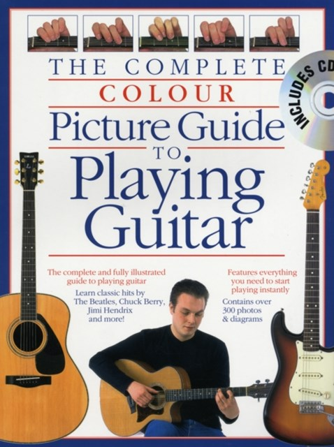 Complete Colour Picture Guide to Playing the Guitar (Book/CD)